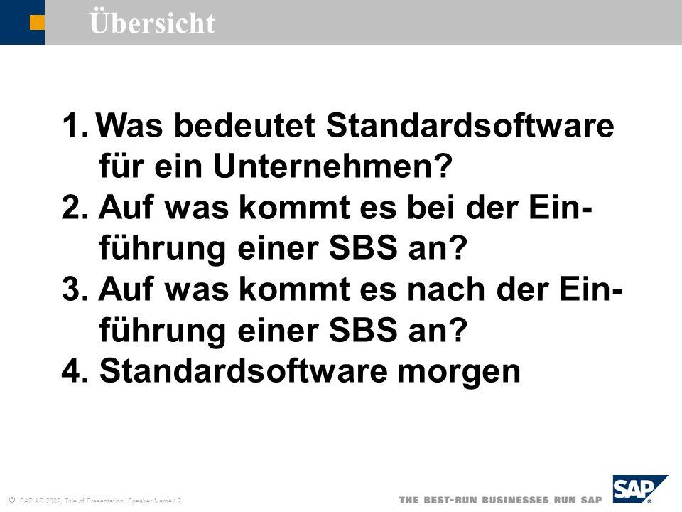 SAP AG 2002, Title of Presentation, Speaker Name / 2 Übersicht 1.Was bedeutet Standardsoftware für ein Unternehmen? 2. Auf was kommt es bei der Ein- f