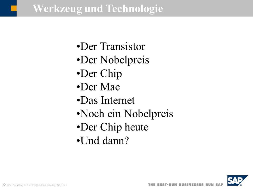 SAP AG 2002, Title of Presentation, Speaker Name / 7 Werkzeug und Technologie Der Transistor Der Nobelpreis Der Chip Der Mac Das Internet Noch ein Nob