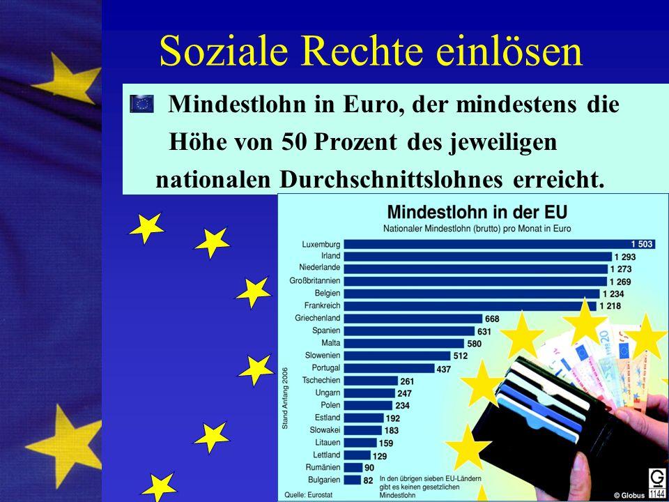 Soziale Rechte einlösen Mindestlohn in Euro, der mindestens die Höhe von 50 Prozent des jeweiligen nationalen Durchschnittslohnes erreicht.