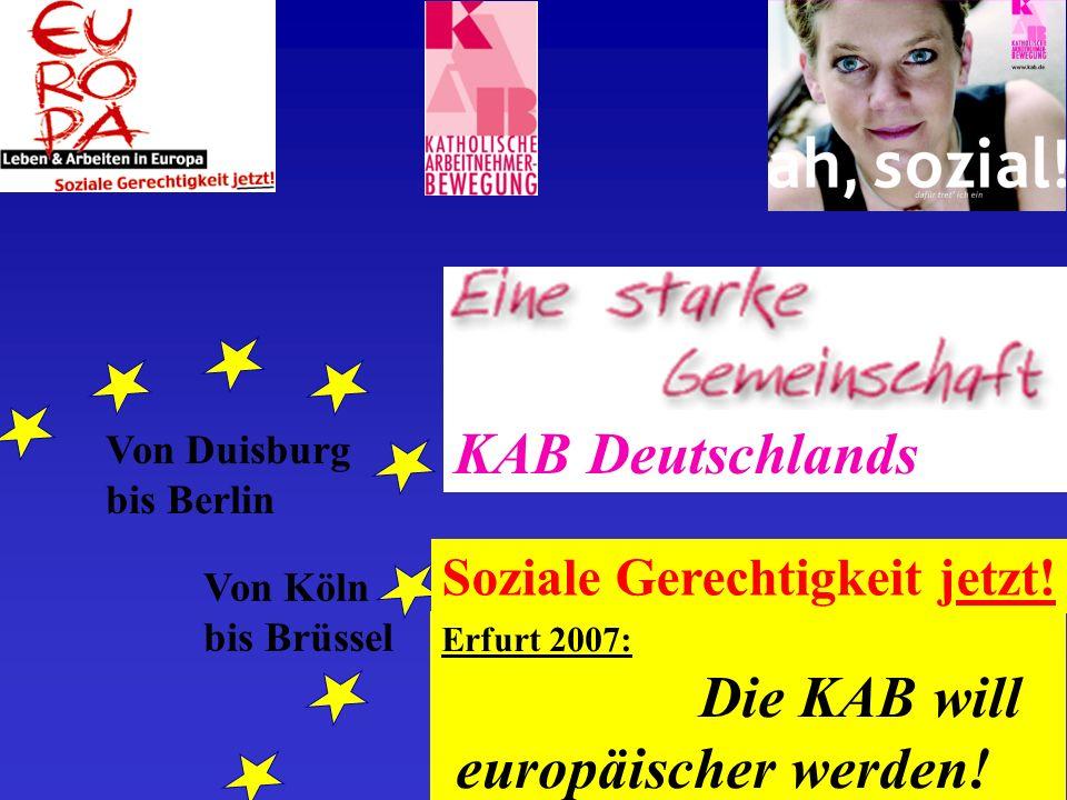 Von Duisburg bis Berlin KAB Deutschlands Von Köln bis Brüssel Soziale Gerechtigkeit jetzt.