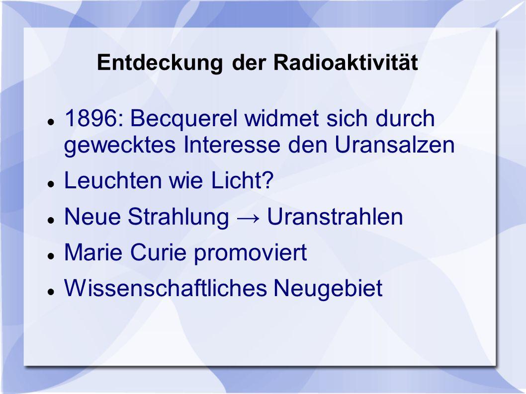 Entdeckung der Radioaktivität 1896: Becquerel widmet sich durch gewecktes Interesse den Uransalzen Leuchten wie Licht? Neue Strahlung Uranstrahlen Mar