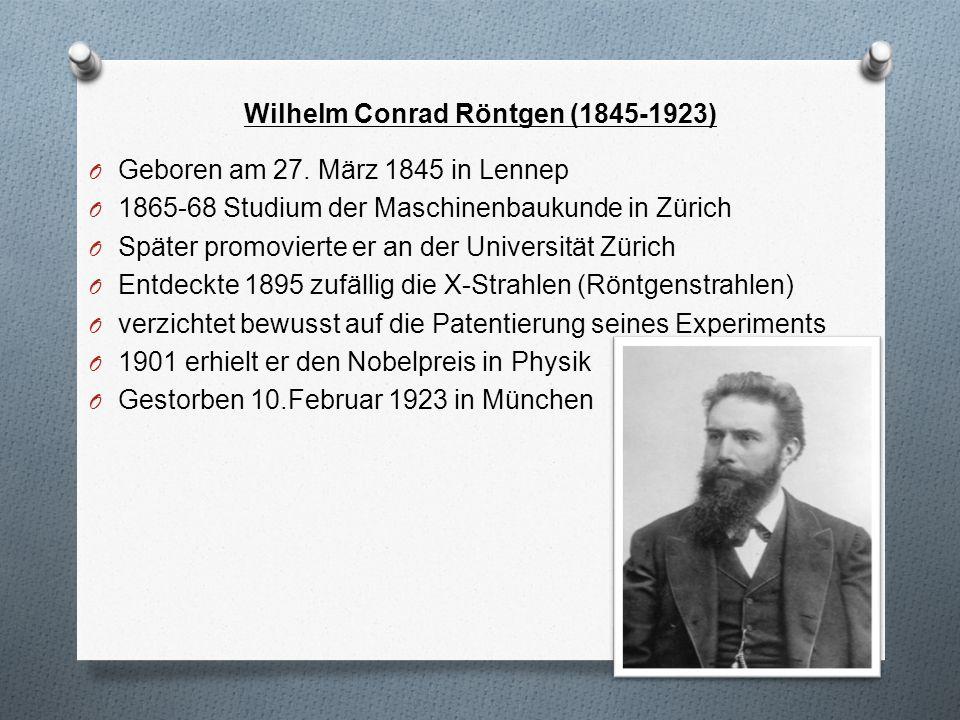 Wilhelm Conrad Röntgen (1845-1923) O Geboren am 27. März 1845 in Lennep O 1865-68 Studium der Maschinenbaukunde in Zürich O Später promovierte er an d