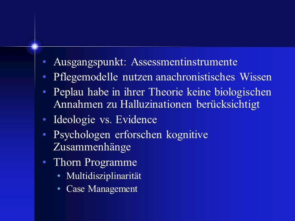 Ausgangspunkt: Assessmentinstrumente Pflegemodelle nutzen anachronistisches Wissen Peplau habe in ihrer Theorie keine biologischen Annahmen zu Halluzi