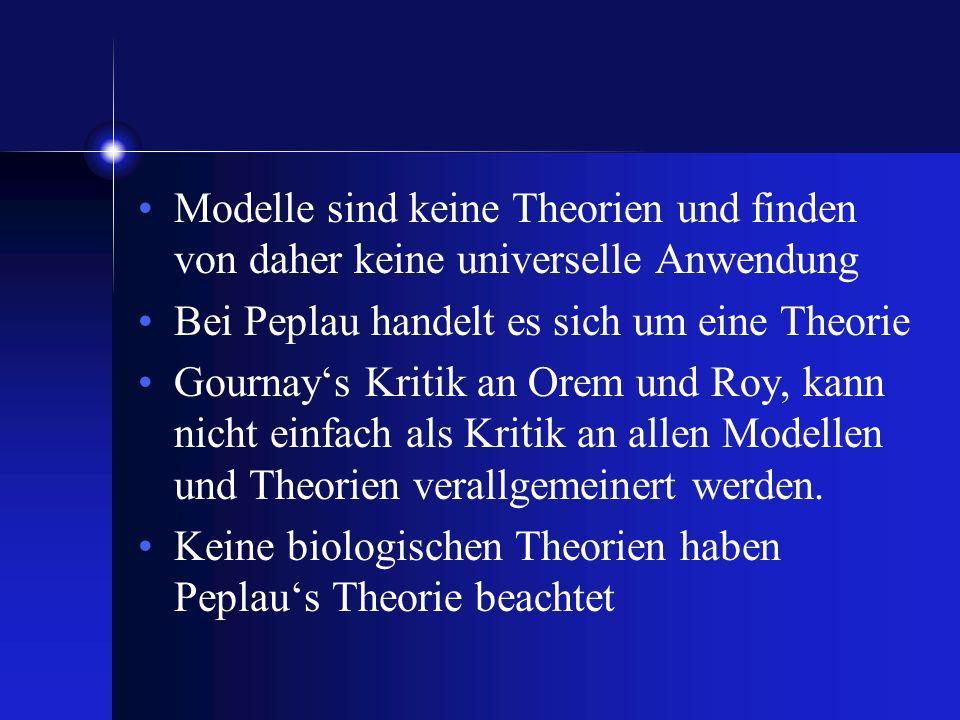 Modelle sind keine Theorien und finden von daher keine universelle Anwendung Bei Peplau handelt es sich um eine Theorie Gournays Kritik an Orem und Ro