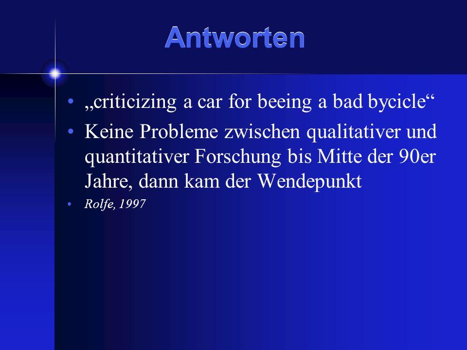 Antworten criticizing a car for beeing a bad bycicle Keine Probleme zwischen qualitativer und quantitativer Forschung bis Mitte der 90er Jahre, dann k