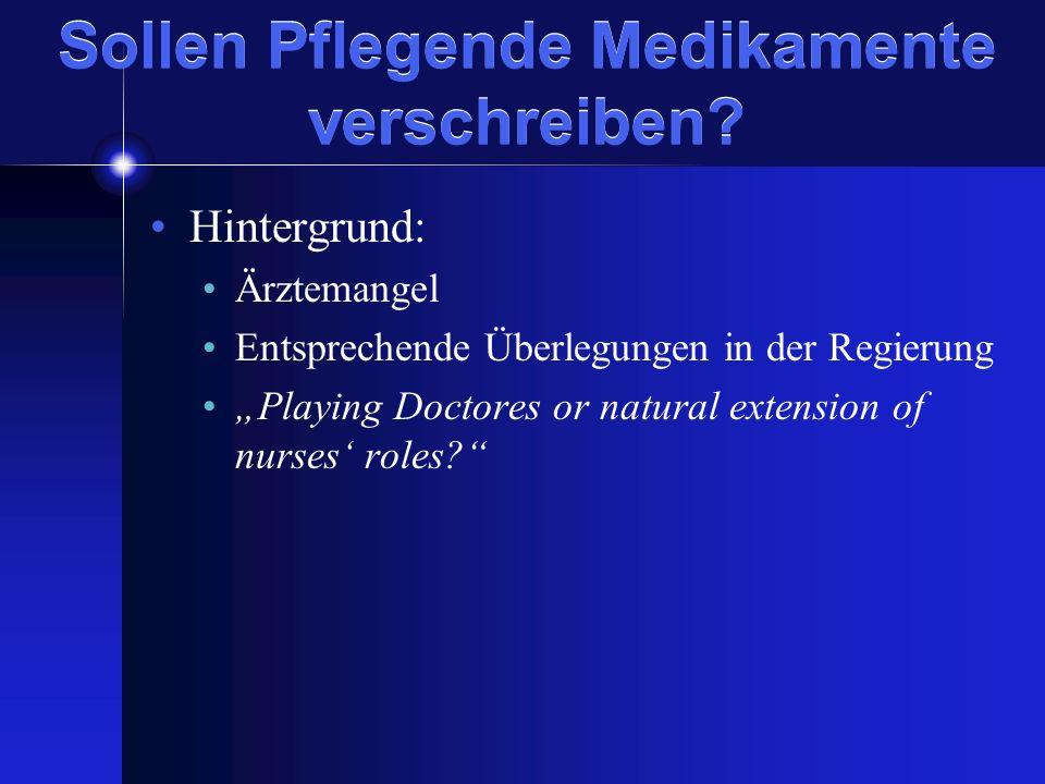 Sollen Pflegende Medikamente verschreiben? Hintergrund: Ärztemangel Entsprechende Überlegungen in der Regierung Playing Doctores or natural extension