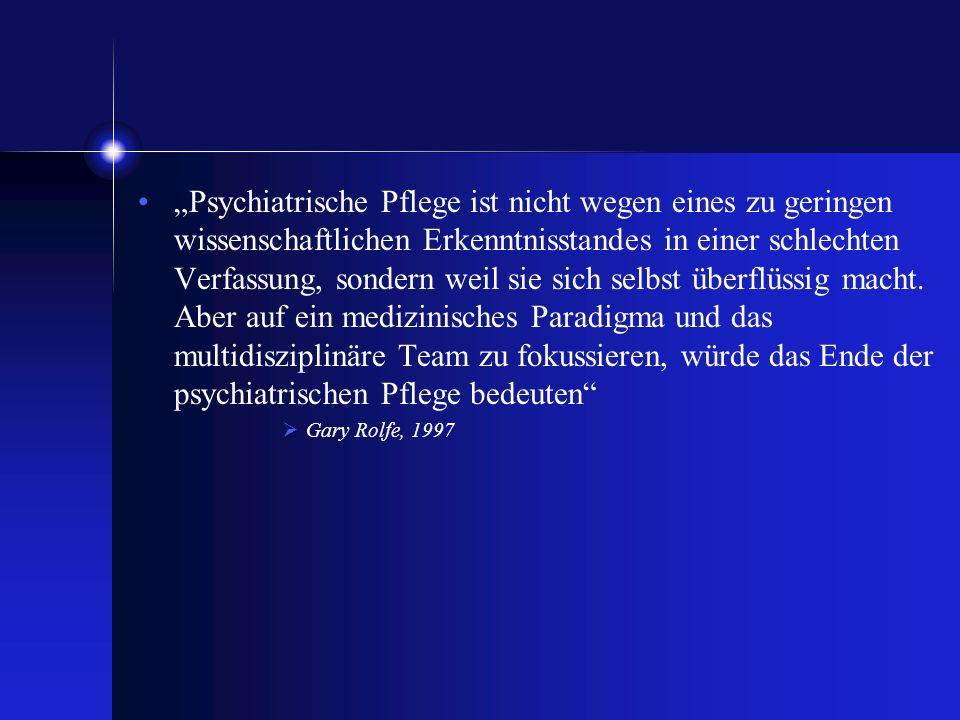 Psychiatrische Pflege ist nicht wegen eines zu geringen wissenschaftlichen Erkenntnisstandes in einer schlechten Verfassung, sondern weil sie sich sel