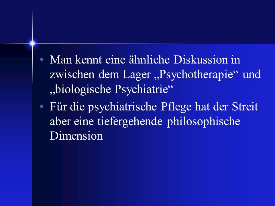 Man kennt eine ähnliche Diskussion in zwischen dem Lager Psychotherapie und biologische Psychiatrie Für die psychiatrische Pflege hat der Streit aber