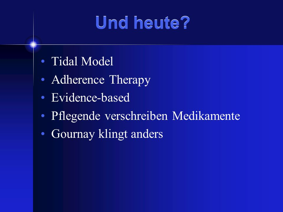 Und heute? Tidal Model Adherence Therapy Evidence-based Pflegende verschreiben Medikamente Gournay klingt anders