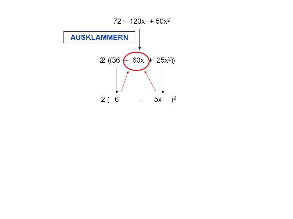 2 ( ) 2 ( - ) 2 6 5x 72 – 120x + 50x 2 AUSKLAMMERN 2 ( 36 – 60x + 25x 2 )