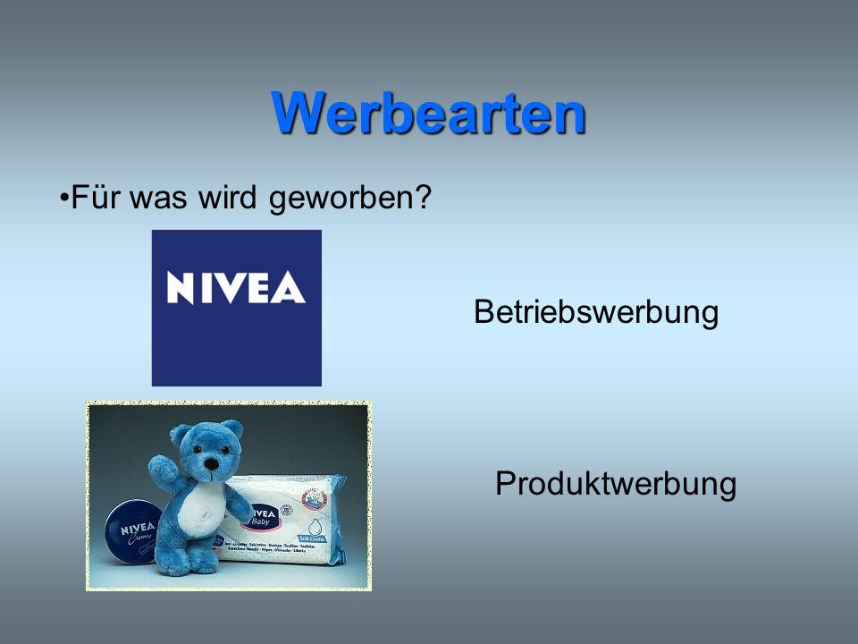 Werbearten Für was wird geworben? Betriebswerbung Produktwerbung