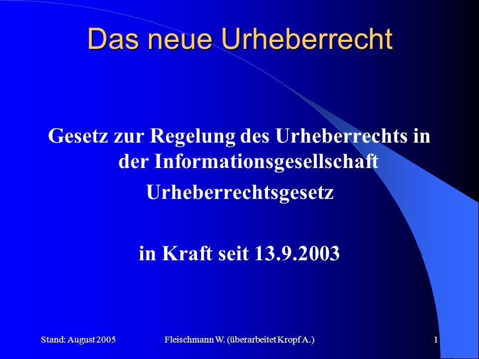 Stand: August 2005Fleischmann W. (überarbeitet Kropf A.)1 Das neue Urheberrecht Gesetz zur Regelung des Urheberrechts in der Informationsgesellschaft