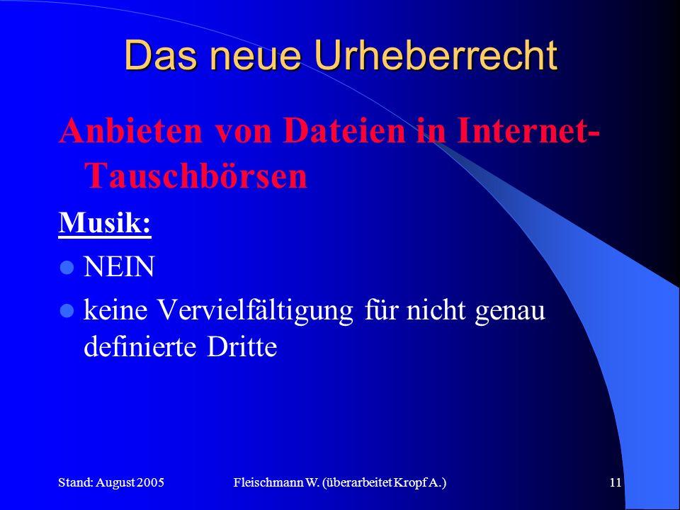 Stand: August 2005Fleischmann W. (überarbeitet Kropf A.)11 Das neue Urheberrecht Anbieten von Dateien in Internet- Tauschbörsen Musik: NEIN keine Verv