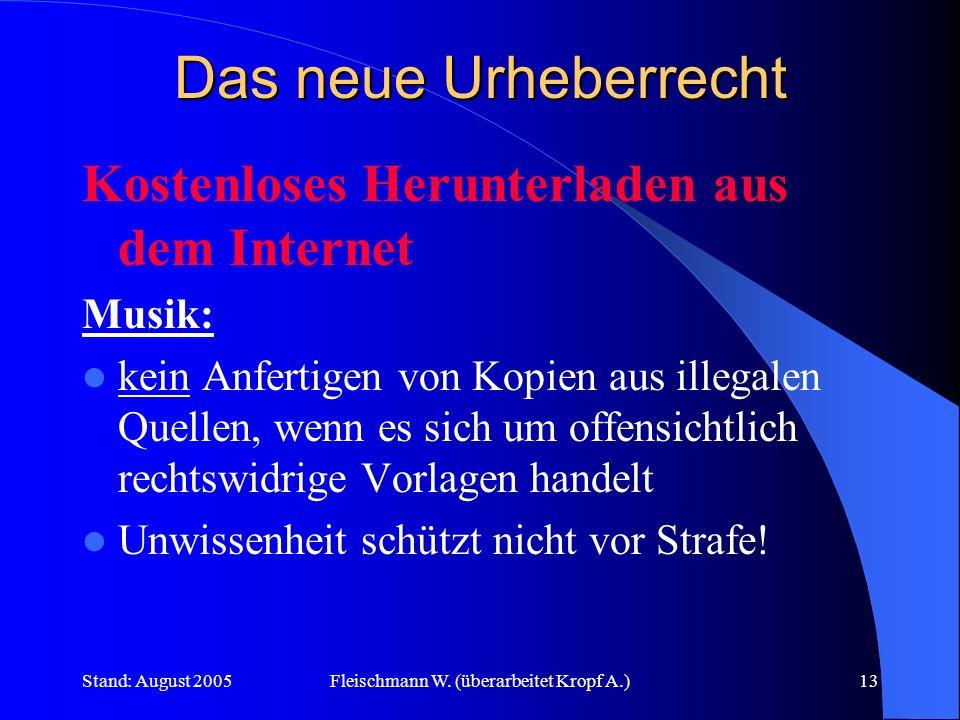 Stand: August 2005Fleischmann W. (überarbeitet Kropf A.)13 Das neue Urheberrecht Kostenloses Herunterladen aus dem Internet Musik: kein Anfertigen von