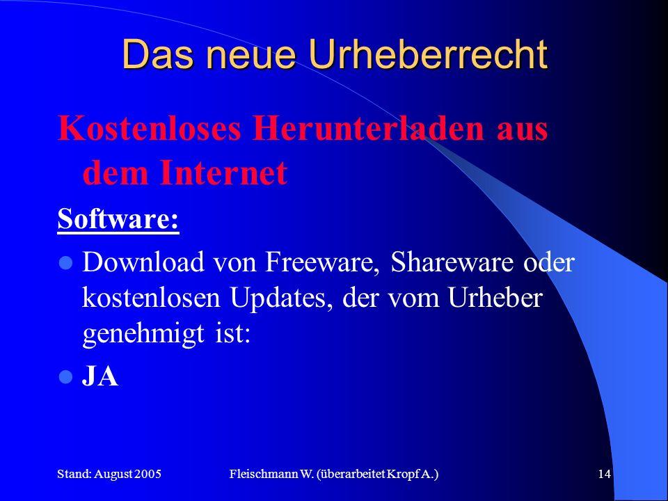 Stand: August 2005Fleischmann W. (überarbeitet Kropf A.)14 Das neue Urheberrecht Kostenloses Herunterladen aus dem Internet Software: Download von Fre