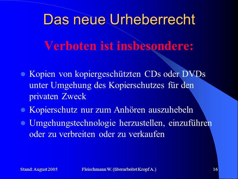 Stand: August 2005Fleischmann W. (überarbeitet Kropf A.)16 Das neue Urheberrecht Verboten ist insbesondere: Kopien von kopiergeschützten CDs oder DVDs