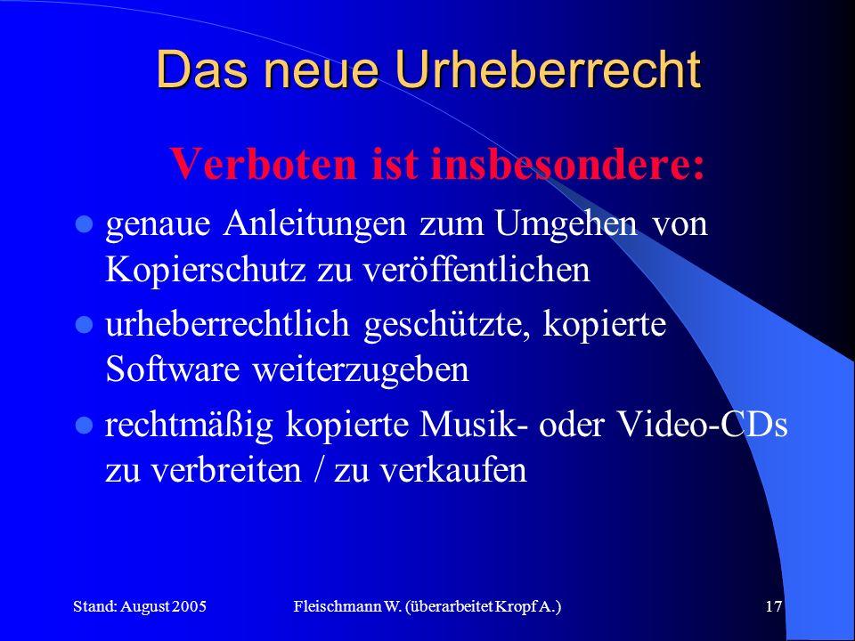 Stand: August 2005Fleischmann W. (überarbeitet Kropf A.)17 Das neue Urheberrecht Verboten ist insbesondere: genaue Anleitungen zum Umgehen von Kopiers
