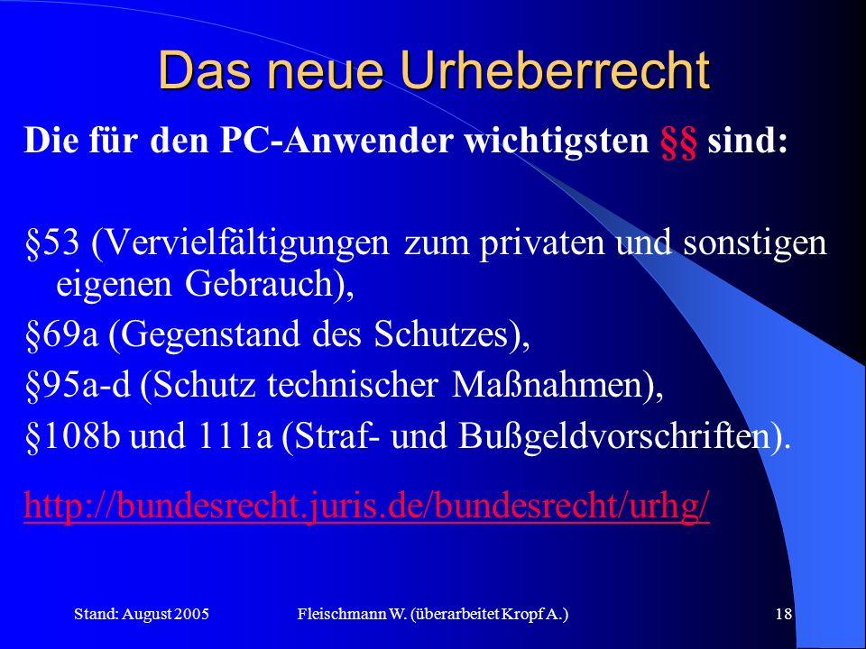 Stand: August 2005Fleischmann W. (überarbeitet Kropf A.)18 Das neue Urheberrecht Die für den PC-Anwender wichtigsten §§ sind: §53 (Vervielfältigungen