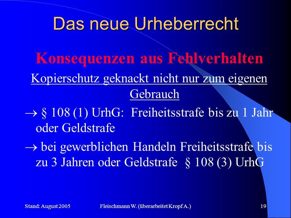 Stand: August 2005Fleischmann W. (überarbeitet Kropf A.)19 Das neue Urheberrecht Konsequenzen aus Fehlverhalten Kopierschutz geknackt nicht nur zum ei