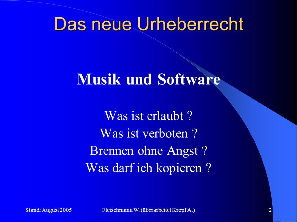 Stand: August 2005Fleischmann W. (überarbeitet Kropf A.)2 Das neue Urheberrecht Musik und Software Was ist erlaubt ? Was ist verboten ? Brennen ohne A