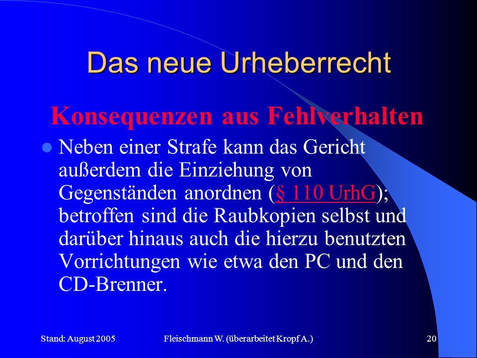 Stand: August 2005Fleischmann W. (überarbeitet Kropf A.)20 Das neue Urheberrecht Konsequenzen aus Fehlverhalten Neben einer Strafe kann das Gericht au