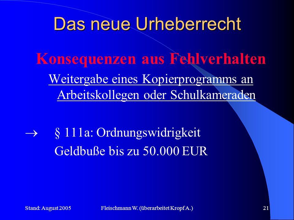Stand: August 2005Fleischmann W. (überarbeitet Kropf A.)21 Das neue Urheberrecht Konsequenzen aus Fehlverhalten Weitergabe eines Kopierprogramms an Ar