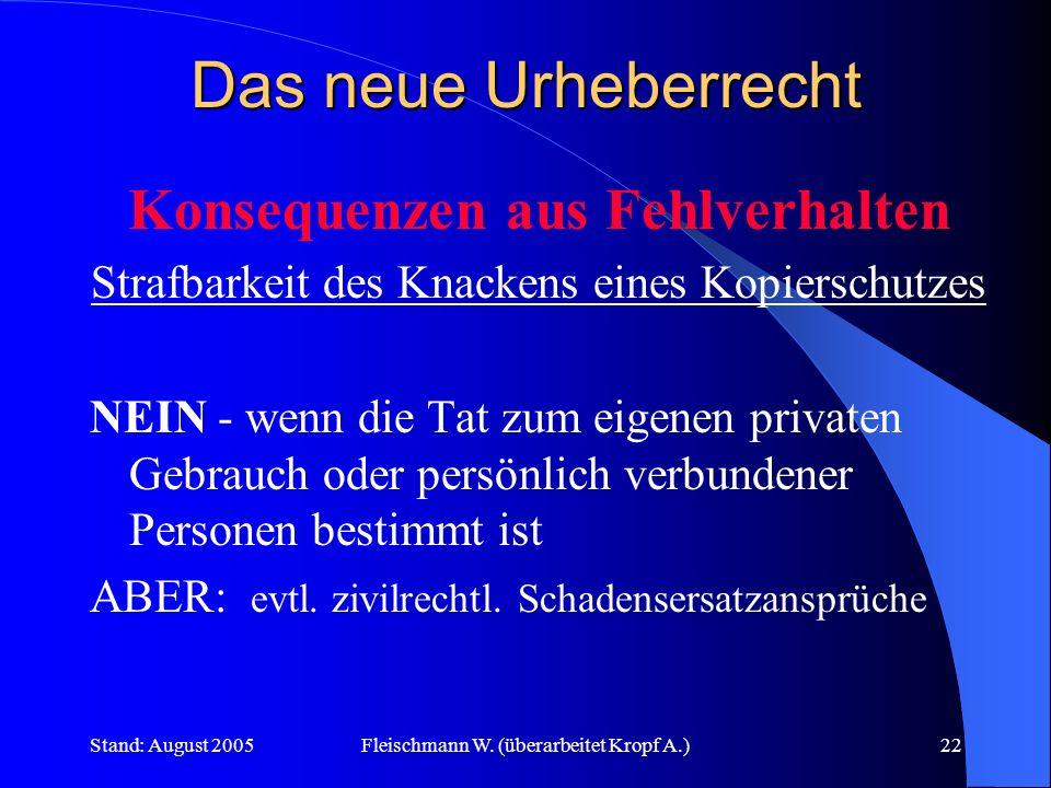 Stand: August 2005Fleischmann W. (überarbeitet Kropf A.)22 Das neue Urheberrecht Konsequenzen aus Fehlverhalten Strafbarkeit des Knackens eines Kopier