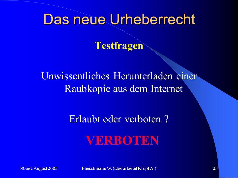 Stand: August 2005Fleischmann W. (überarbeitet Kropf A.)23 Das neue Urheberrecht Testfragen Unwissentliches Herunterladen einer Raubkopie aus dem Inte
