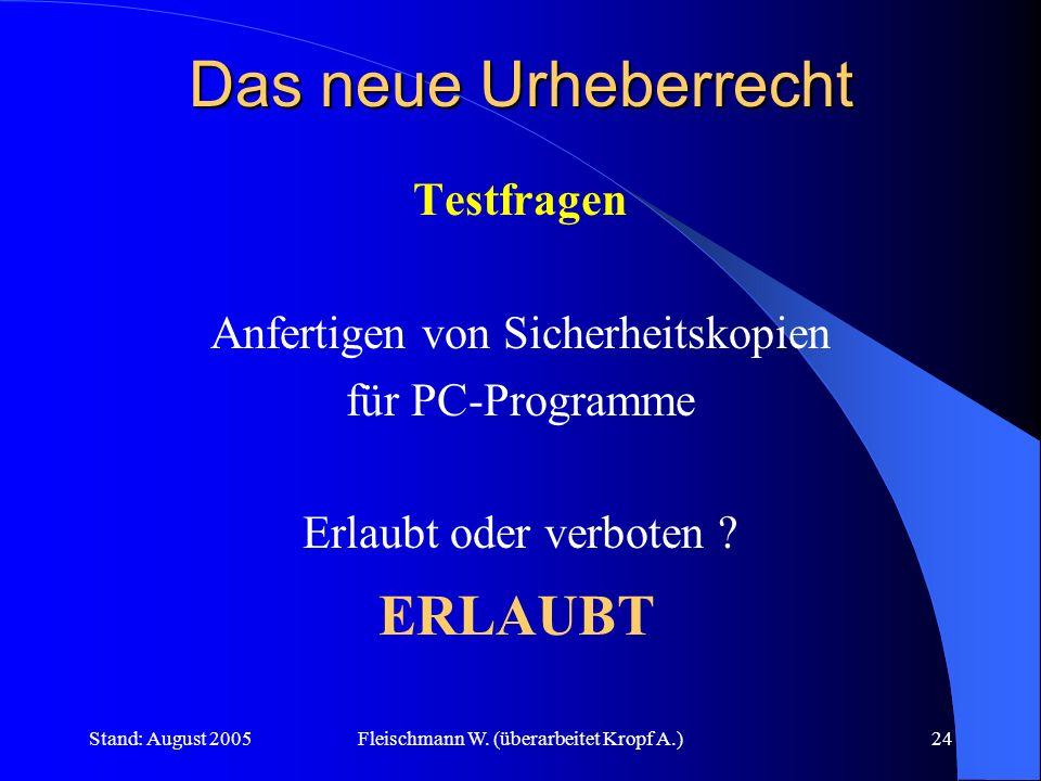 Stand: August 2005Fleischmann W. (überarbeitet Kropf A.)24 Das neue Urheberrecht Testfragen Anfertigen von Sicherheitskopien für PC-Programme Erlaubt
