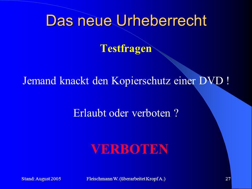 Stand: August 2005Fleischmann W. (überarbeitet Kropf A.)27 Das neue Urheberrecht Testfragen Jemand knackt den Kopierschutz einer DVD ! Erlaubt oder ve