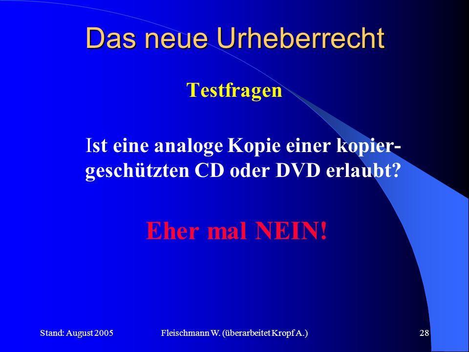 Stand: August 2005Fleischmann W. (überarbeitet Kropf A.)28 Das neue Urheberrecht Testfragen Ist eine analoge Kopie einer kopier- geschützten CD oder D