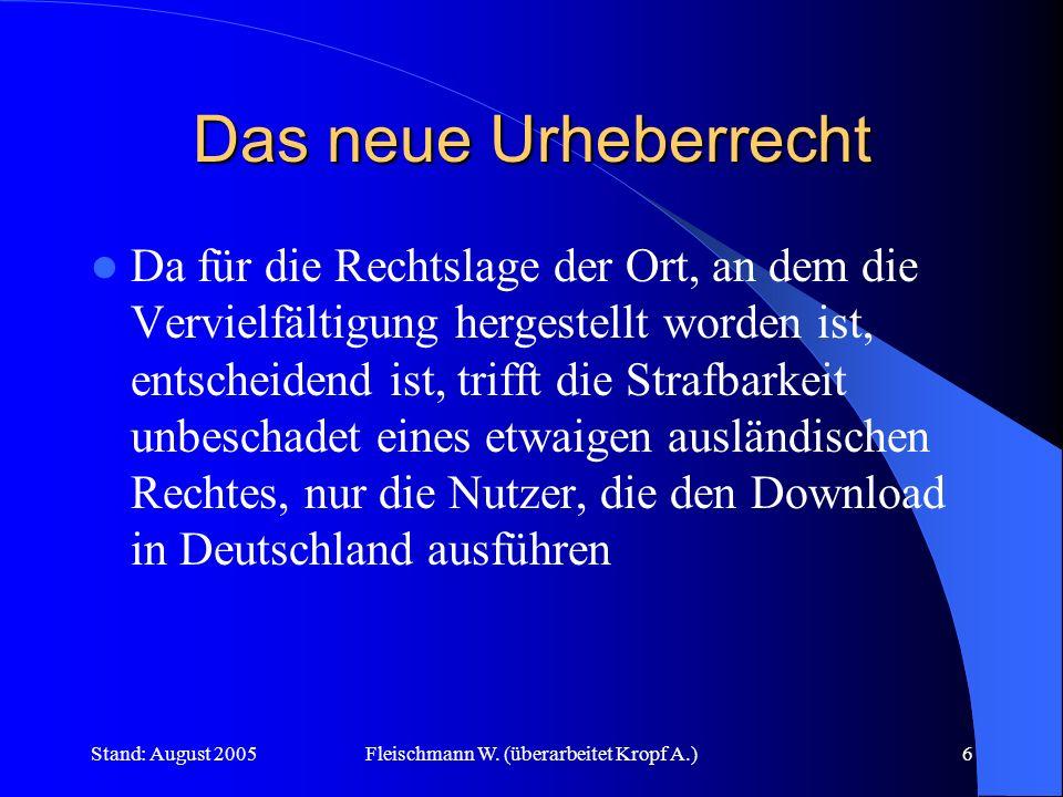 Stand: August 2005Fleischmann W. (überarbeitet Kropf A.)6 Das neue Urheberrecht Da für die Rechtslage der Ort, an dem die Vervielfältigung hergestellt