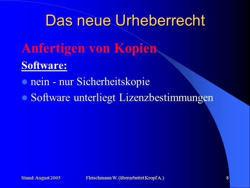 Stand: August 2005Fleischmann W. (überarbeitet Kropf A.)8 Das neue Urheberrecht Anfertigen von Kopien Software: nein - nur Sicherheitskopie Software u