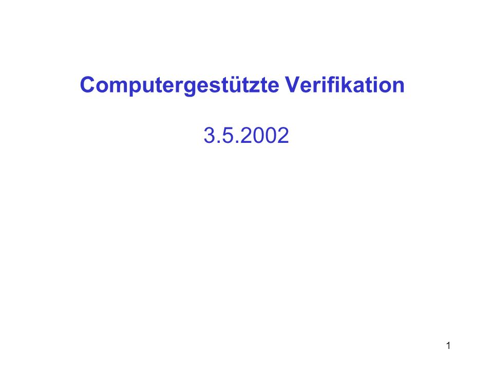 1 Computergestützte Verifikation 3.5.2002
