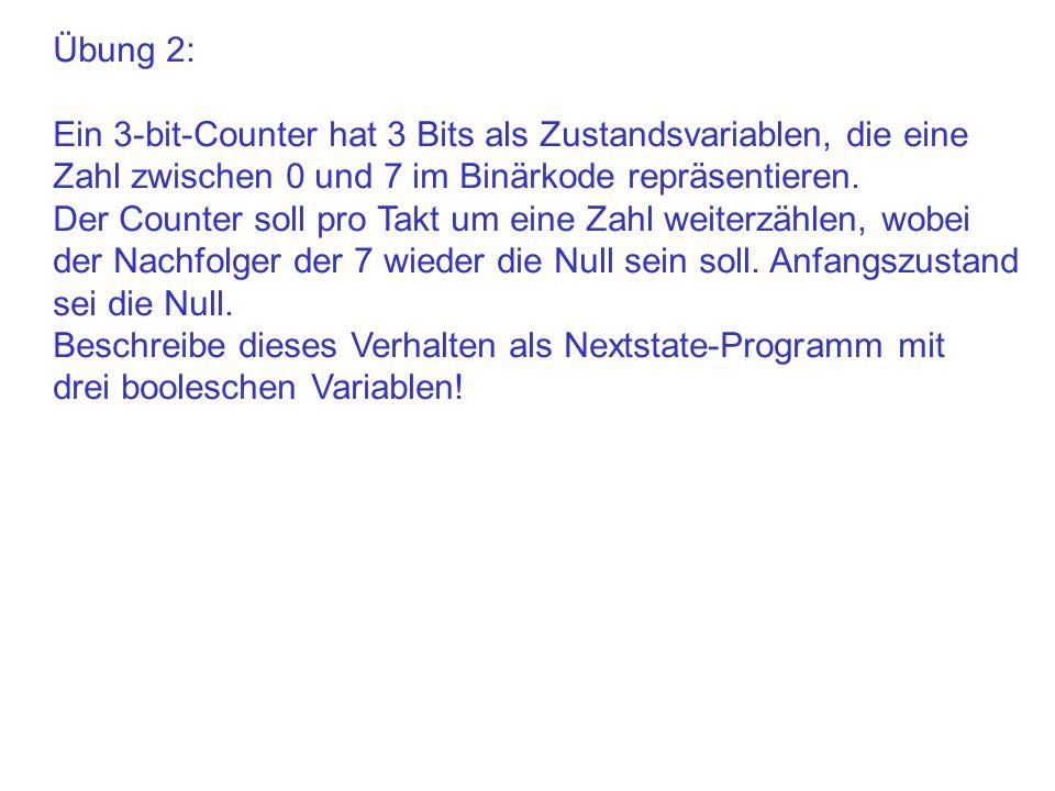 Übung 2: Ein 3-bit-Counter hat 3 Bits als Zustandsvariablen, die eine Zahl zwischen 0 und 7 im Binärkode repräsentieren. Der Counter soll pro Takt um
