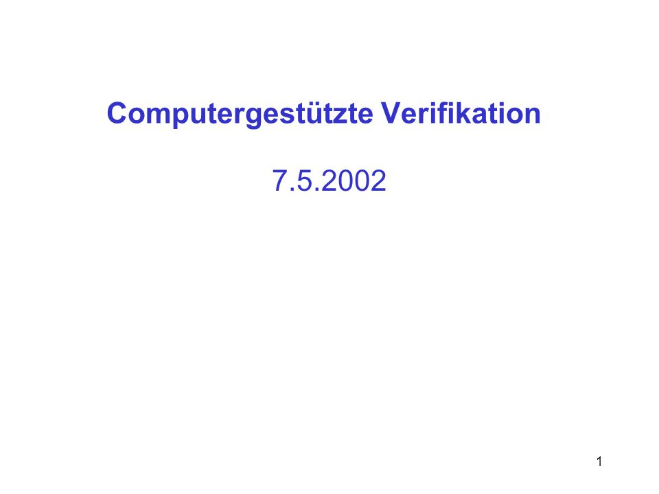 1 Computergestützte Verifikation 7.5.2002