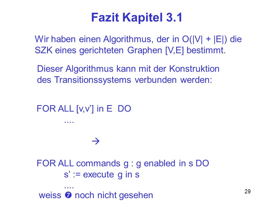 29 Fazit Kapitel 3.1 Wir haben einen Algorithmus, der in O(|V| + |E|) die SZK eines gerichteten Graphen [V,E] bestimmt.