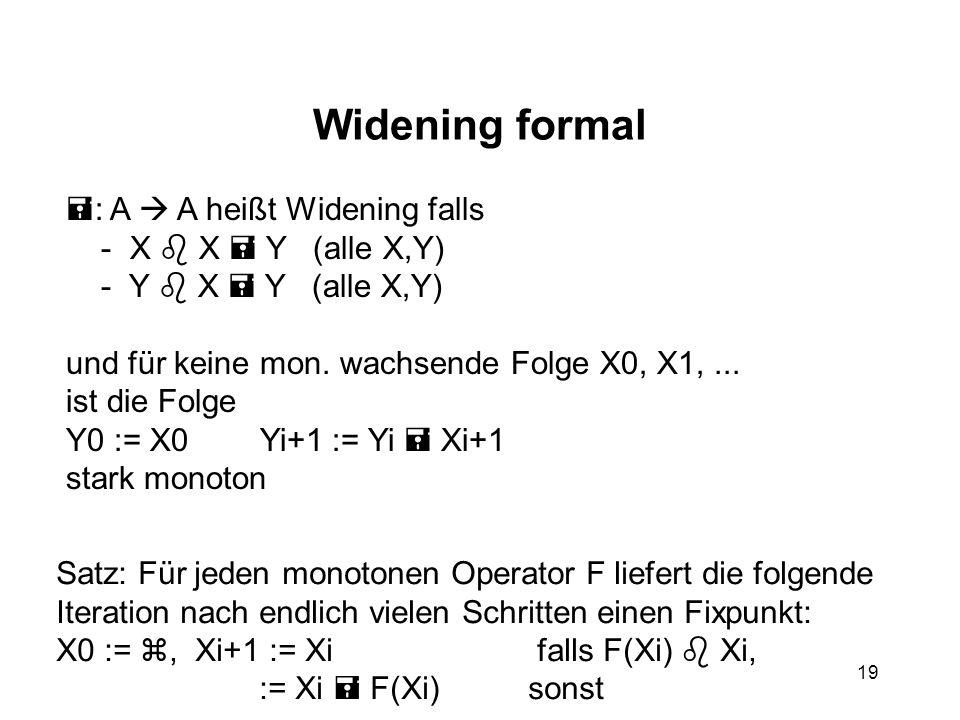 19 Widening formal : A A heißt Widening falls - X X Y (alle X,Y) - Y X Y (alle X,Y) und für keine mon.