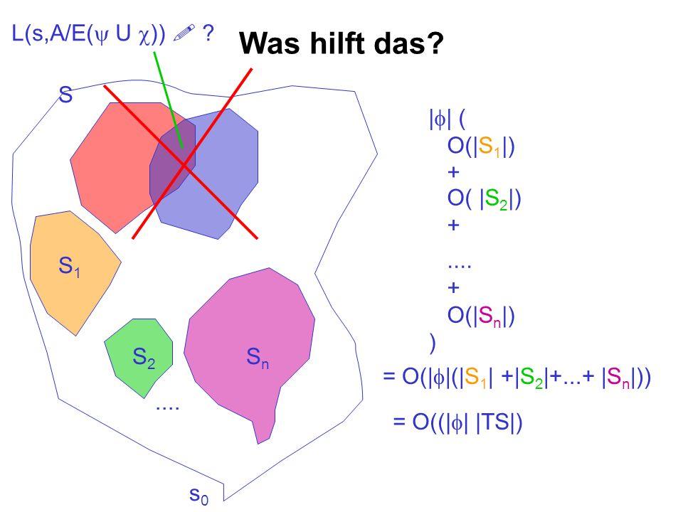 Was hilft das? s0s0 S S1S1 S2S2 SnSn.... | | ( O(|S 1 |) +.... + O(|S n |) ) O( |S 2 |) + = O(| |(|S 1 | +|S 2 |+...+ |S n |)) = O((| | |TS|) L(s,A/E(
