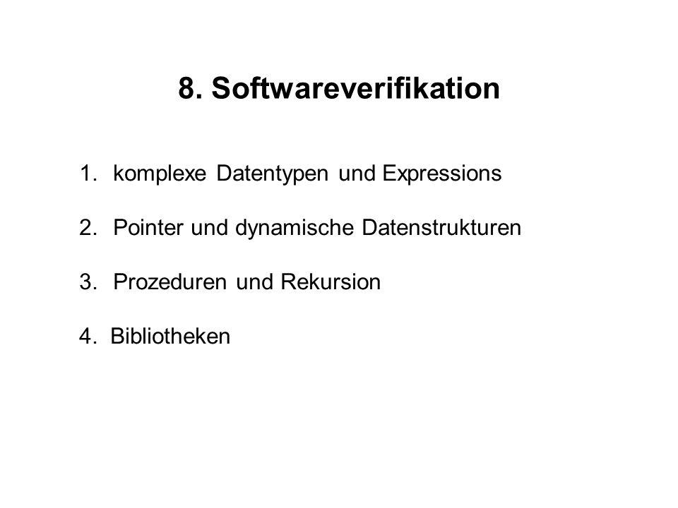 8. Softwareverifikation 1.komplexe Datentypen und Expressions 2.Pointer und dynamische Datenstrukturen 3.Prozeduren und Rekursion 4. Bibliotheken