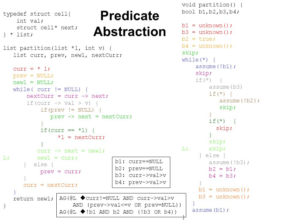 Predicate Abstraction typedef struct cell{ int val; struct cell* next; } * list; list partition(list *l, int v) { list curr, prev, newl, nextCurr; cur
