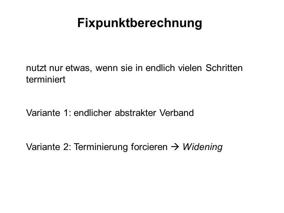 Fixpunktberechnung nutzt nur etwas, wenn sie in endlich vielen Schritten terminiert Variante 1: endlicher abstrakter Verband Variante 2: Terminierung