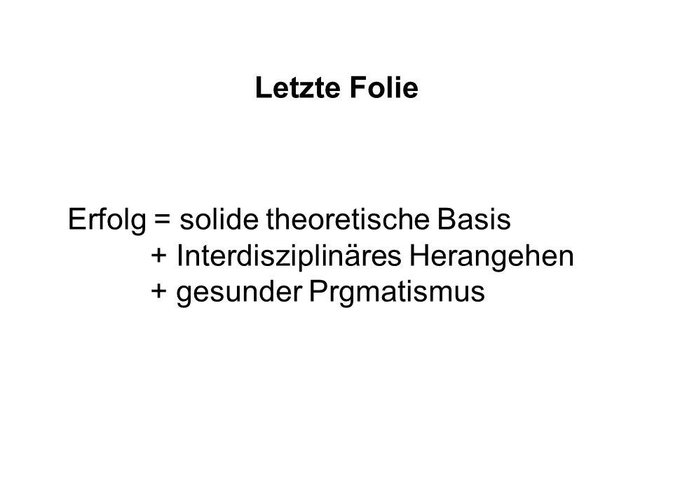 Letzte Folie Erfolg = solide theoretische Basis + Interdisziplinäres Herangehen + gesunder Prgmatismus