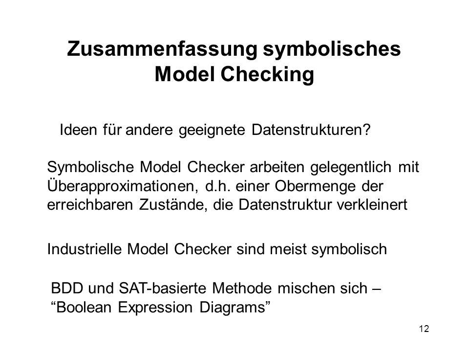 12 Zusammenfassung symbolisches Model Checking Ideen für andere geeignete Datenstrukturen.