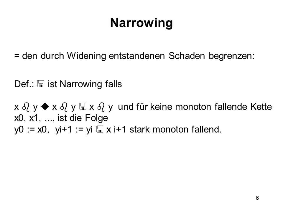 6 Narrowing = den durch Widening entstandenen Schaden begrenzen: Def.: ist Narrowing falls x y x y x y und für keine monoton fallende Kette x0, x1,...
