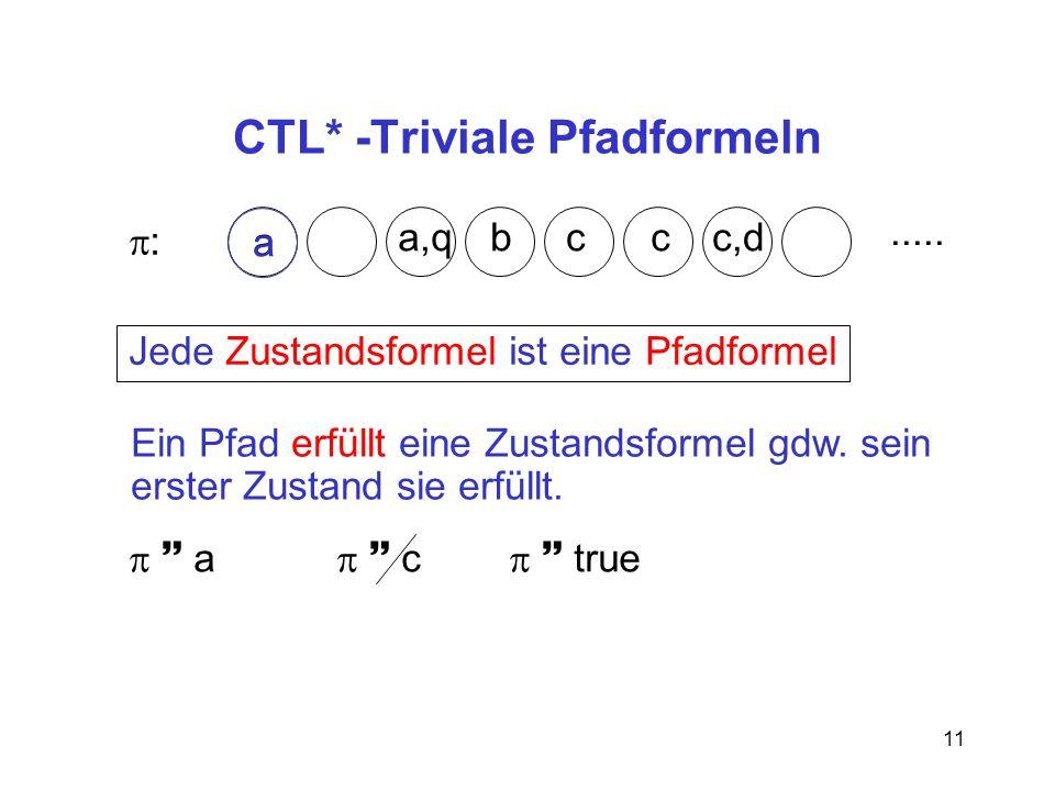 11 CTL* -Triviale Pfadformeln : a a,qbccc,d.....