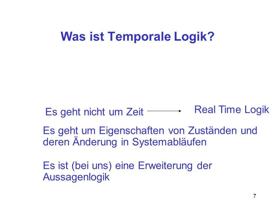 7 Was ist Temporale Logik.