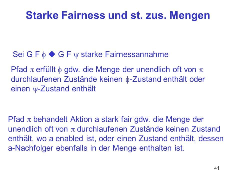 41 Starke Fairness und st. zus. Mengen Sei G F G F starke Fairnessannahme Pfad erfüllt gdw.
