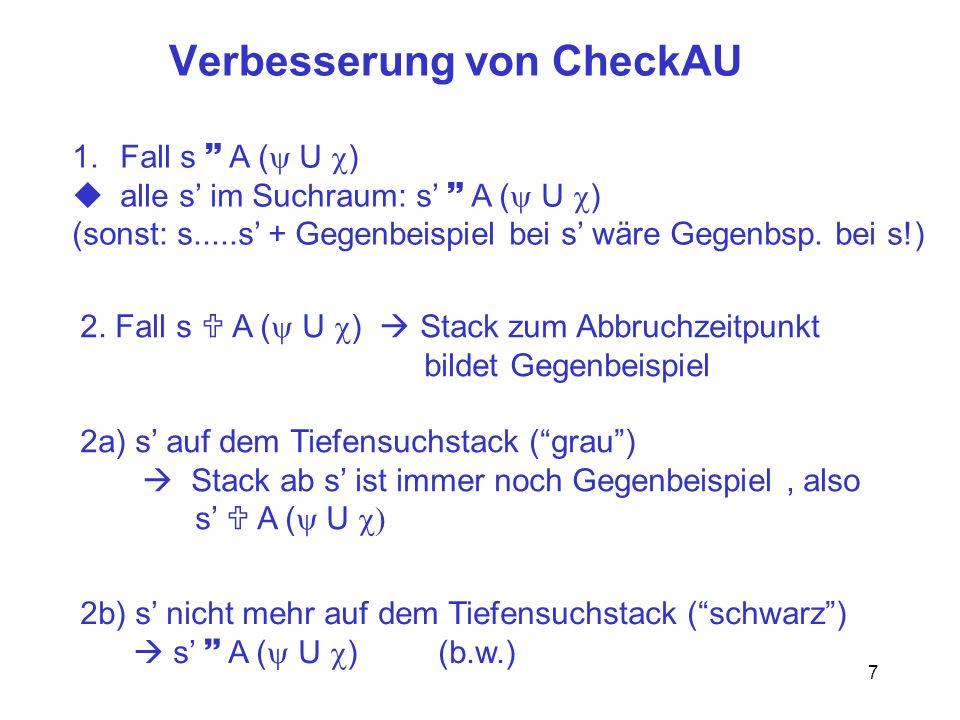 7 Verbesserung von CheckAU 1.Fall s A ( U ) alle s im Suchraum: s A ( U ) (sonst: s.....s + Gegenbeispiel bei s wäre Gegenbsp.