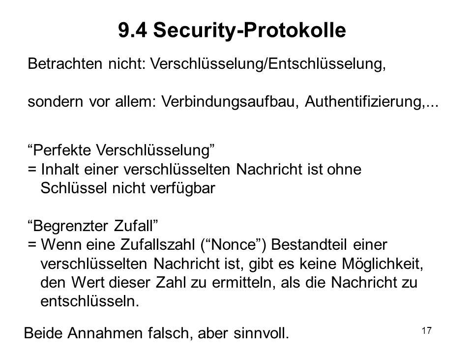 17 9.4 Security-Protokolle Betrachten nicht: Verschlüsselung/Entschlüsselung, sondern vor allem: Verbindungsaufbau, Authentifizierung,...